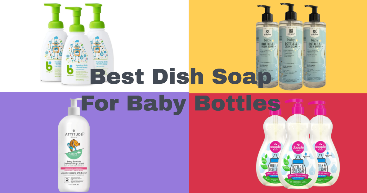 Best Dish Soap For Baby Bottles 2021 🍼 [Reviews]